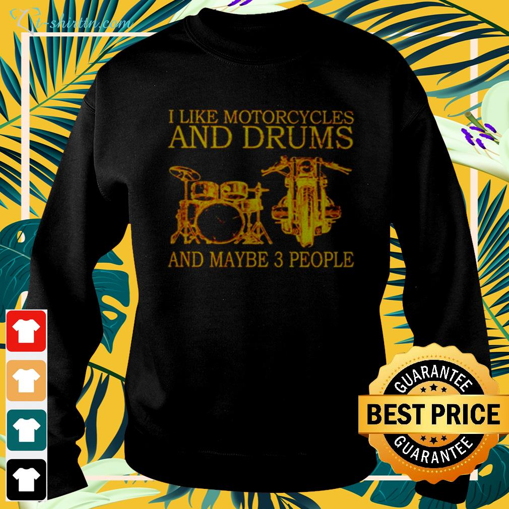 I like motorcycles and drums and maybe 3 people sweater