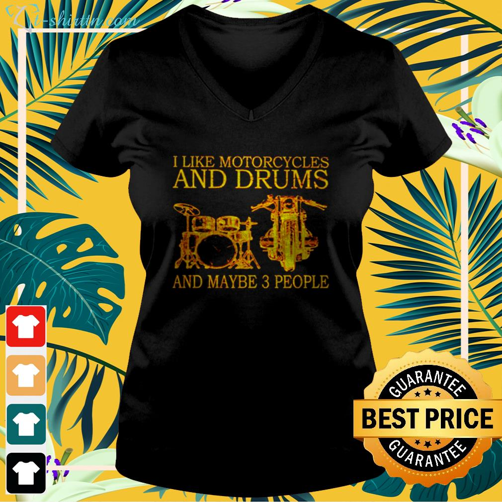I like motorcycles and drums and maybe 3 people v-neck t-shirt