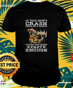 If you don't crash once in a while you're not going fash enough shirt