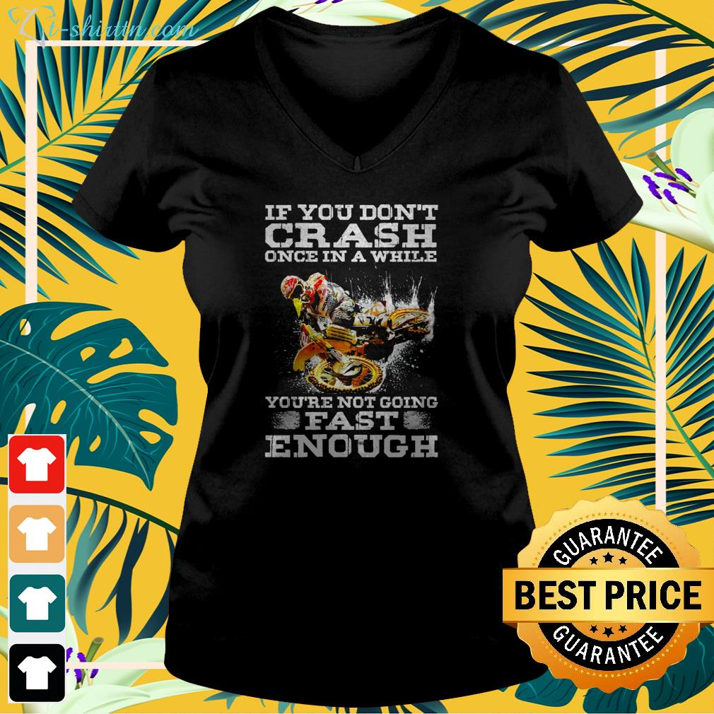 If you don't crash once in a while you're not going fash enough v-neck t-shirt