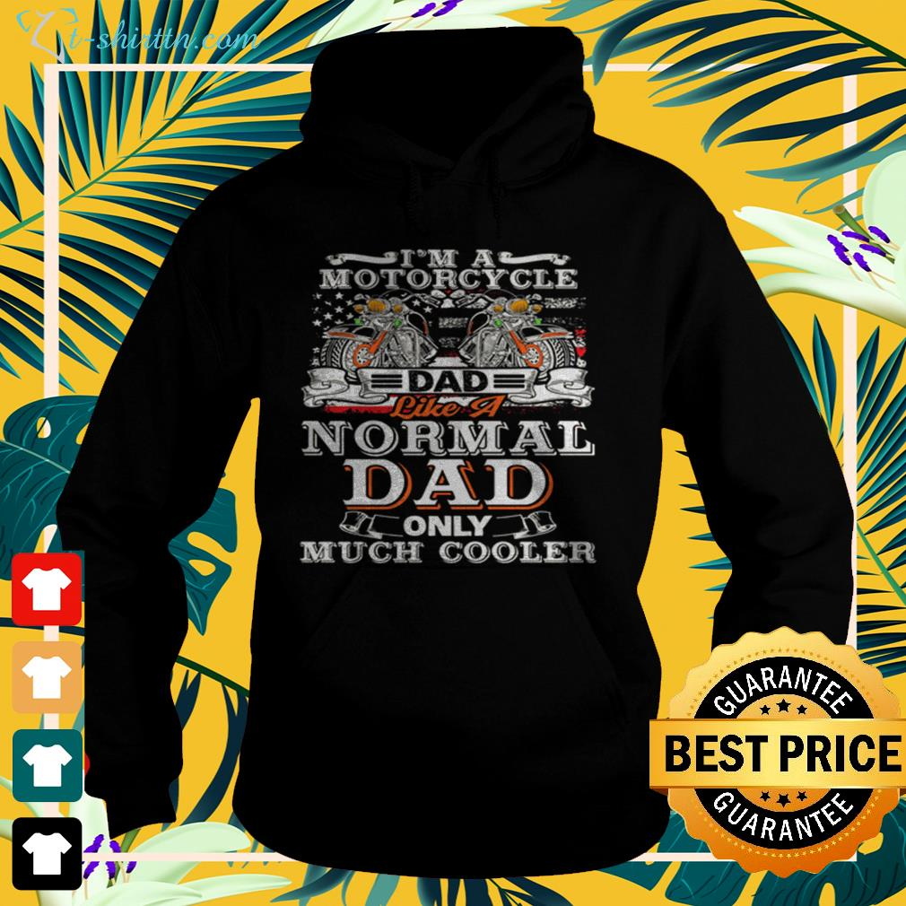 I'm a motorcycle dad like a normal dad only much cooler hoodie