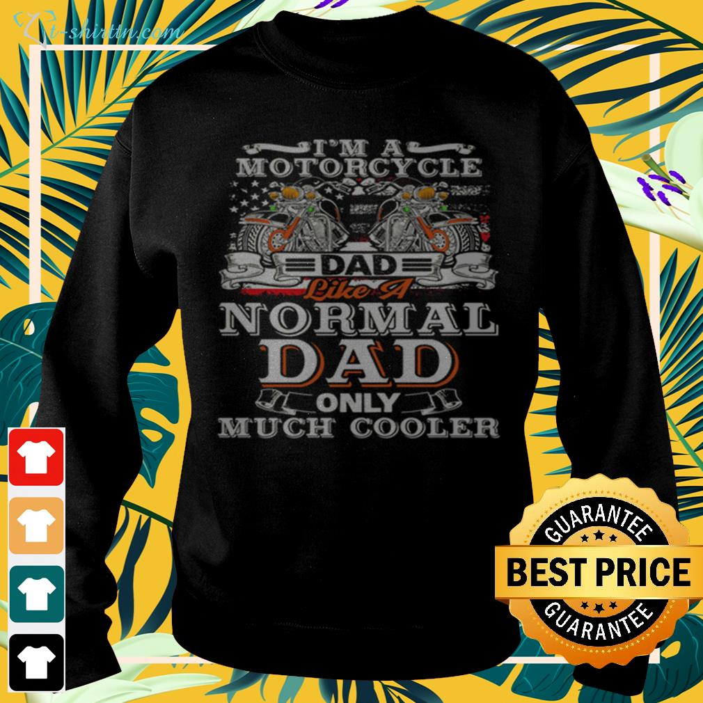 I'm a motorcycle dad like a normal dad only much cooler  sweater