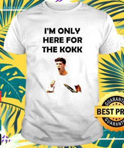 I'm only here for the Kokk t-shirt