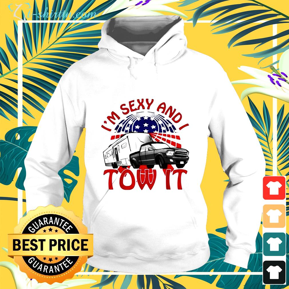 im sexy and i tow it hoodie