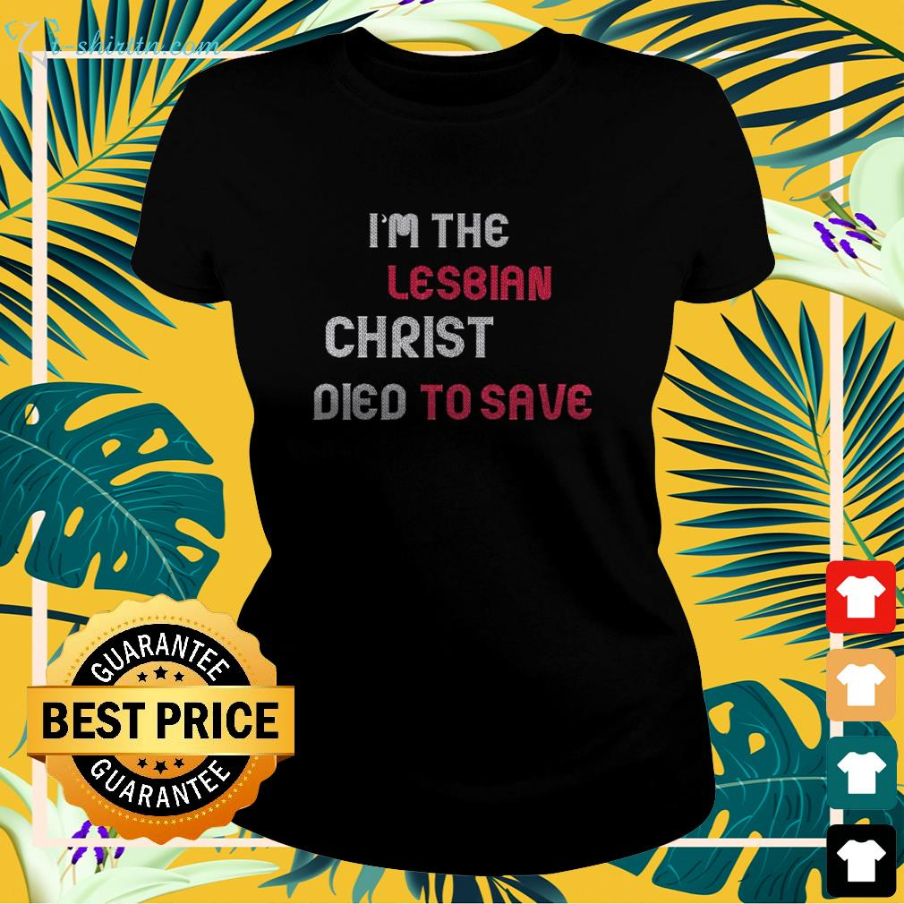 I'm the lesbian christ died to save  ladies-tee