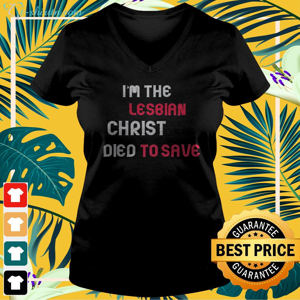 I'm the lesbian christ died to save  v-neck t-shirt