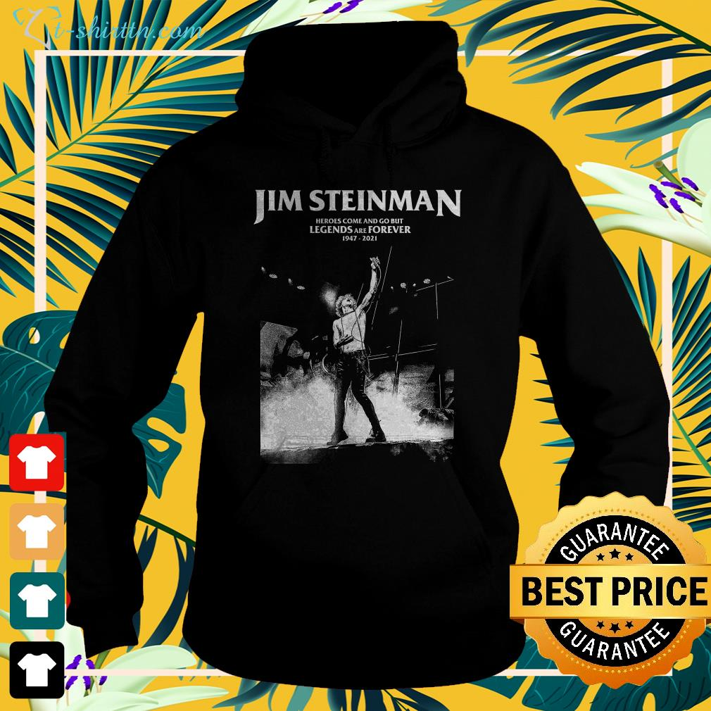 jim steinman heroes come and go but legends and forever 1947 2021 hoodie