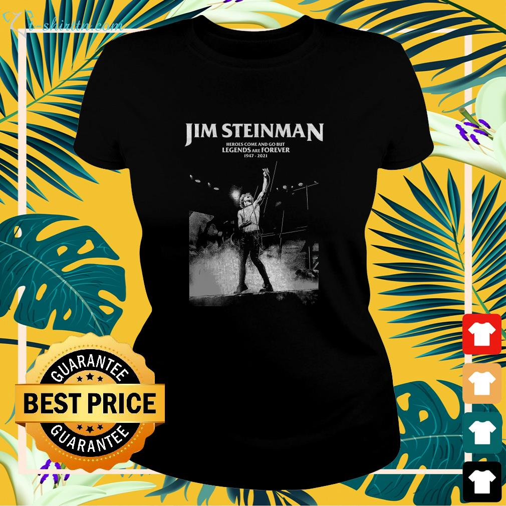 jim steinman heroes come and go but legends and forever 1947 2021 ladies tee