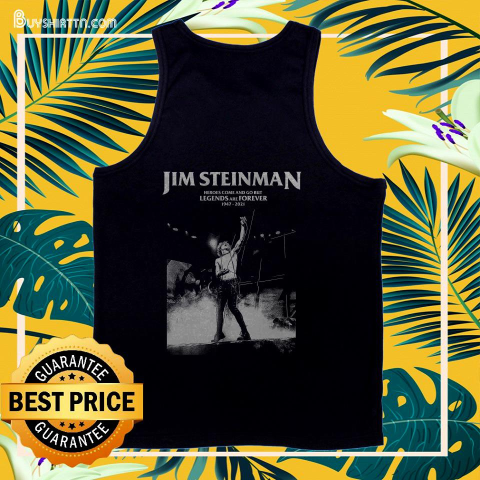 jim steinman heroes come and go but legends and forever 1947 2021 tank top