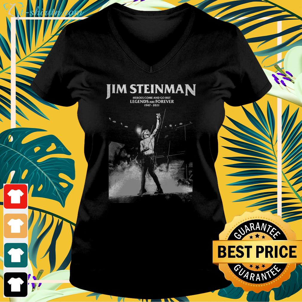 jim steinman heroes come and go but legends and forever 1947 2021 v neck t shirt