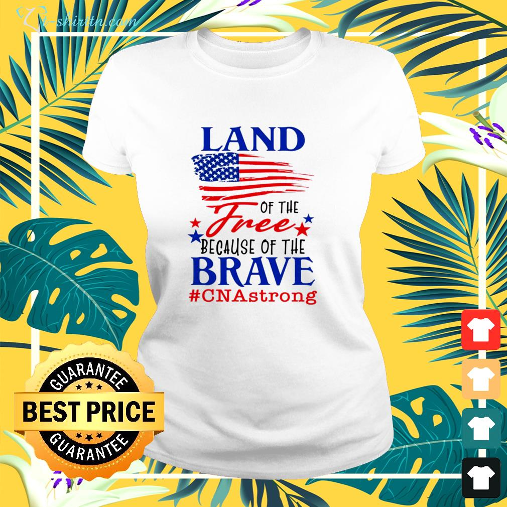 Land of the free because of the brave cna strong ladies-tee