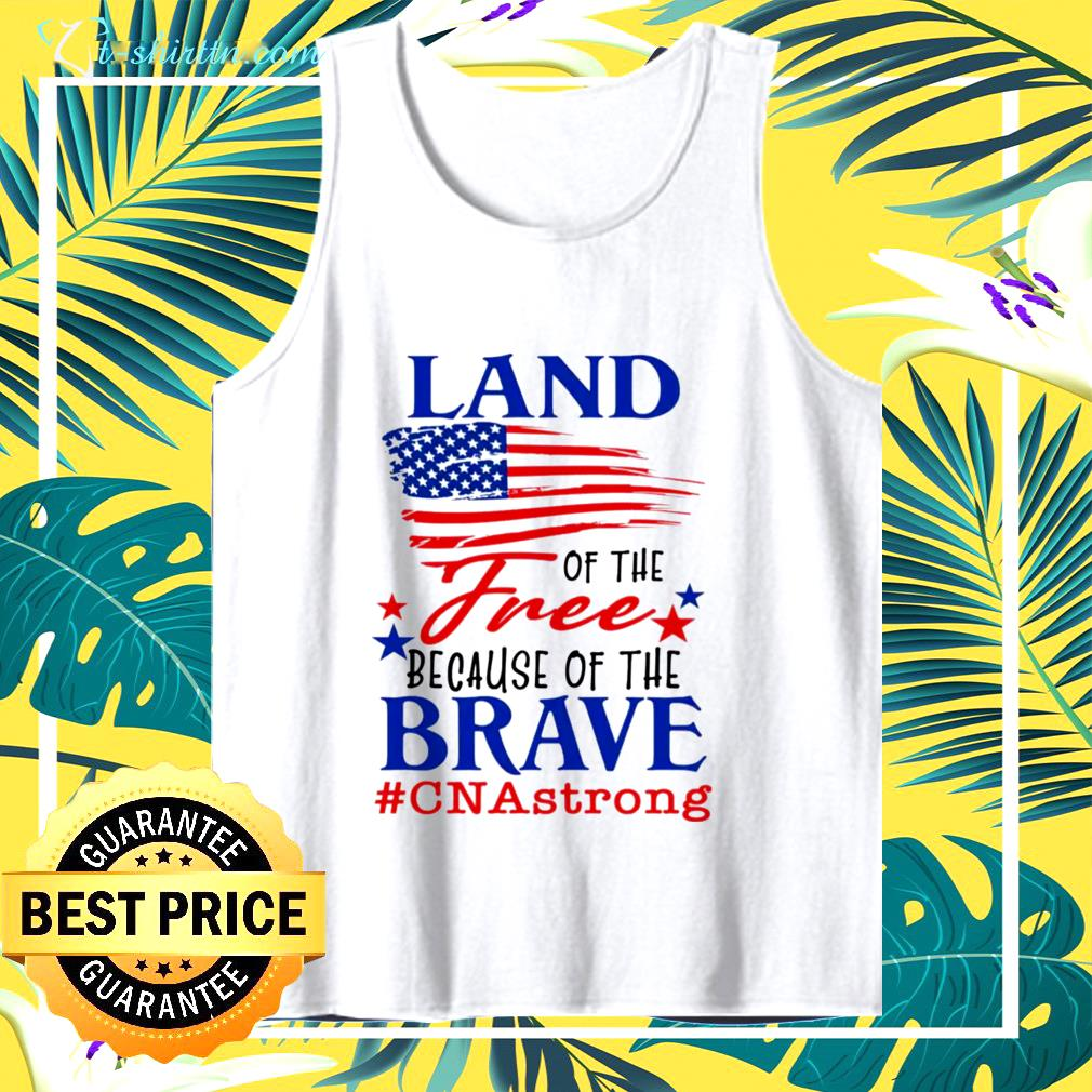 Land of the free because of the brave cna strong tank top
