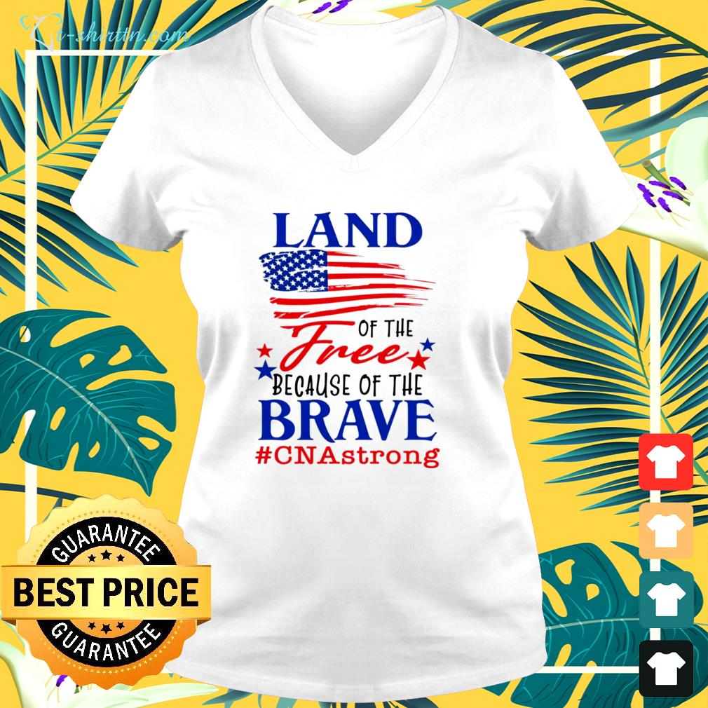 Land of the free because of the brave cna strong v-neck t-shirt