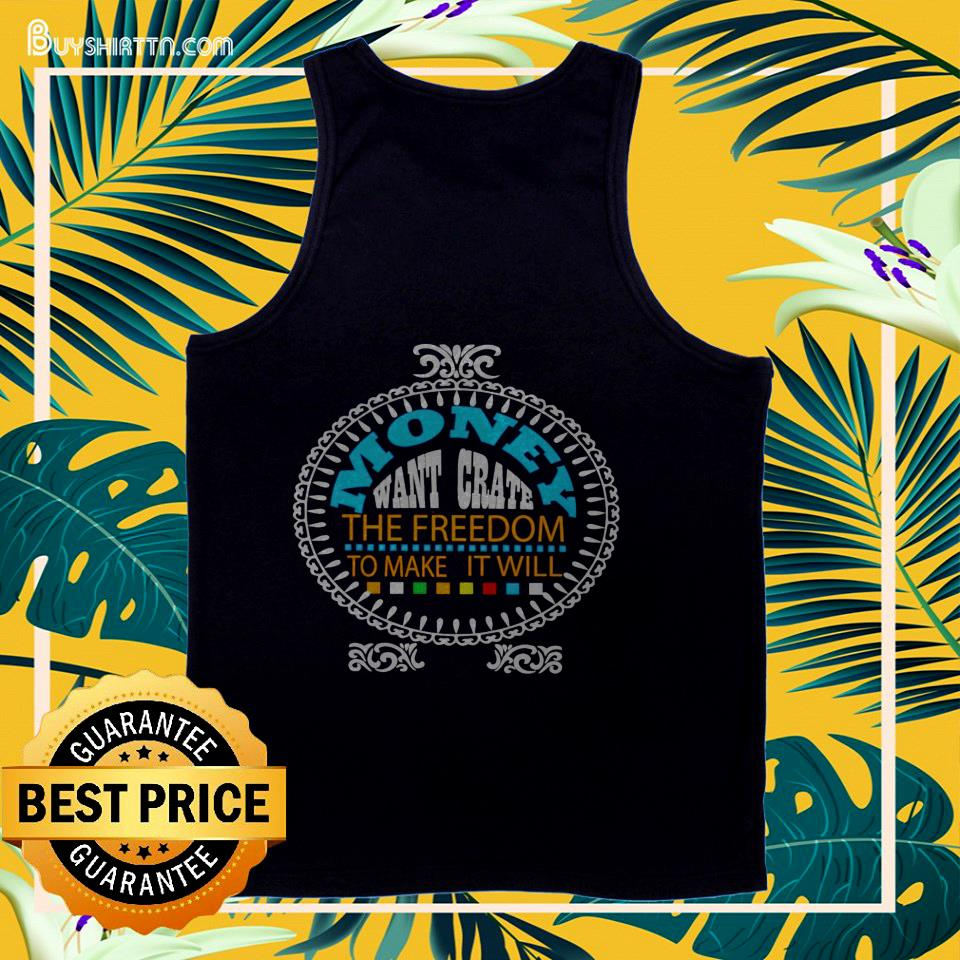 Money want grate the freedom to make it will tank top