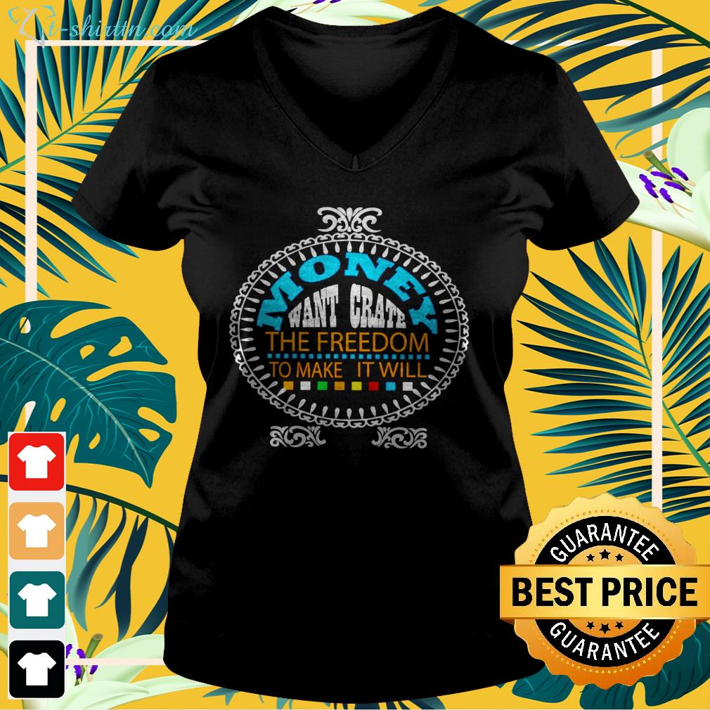 Money want grate the freedom to make it will v-neck t-shirt