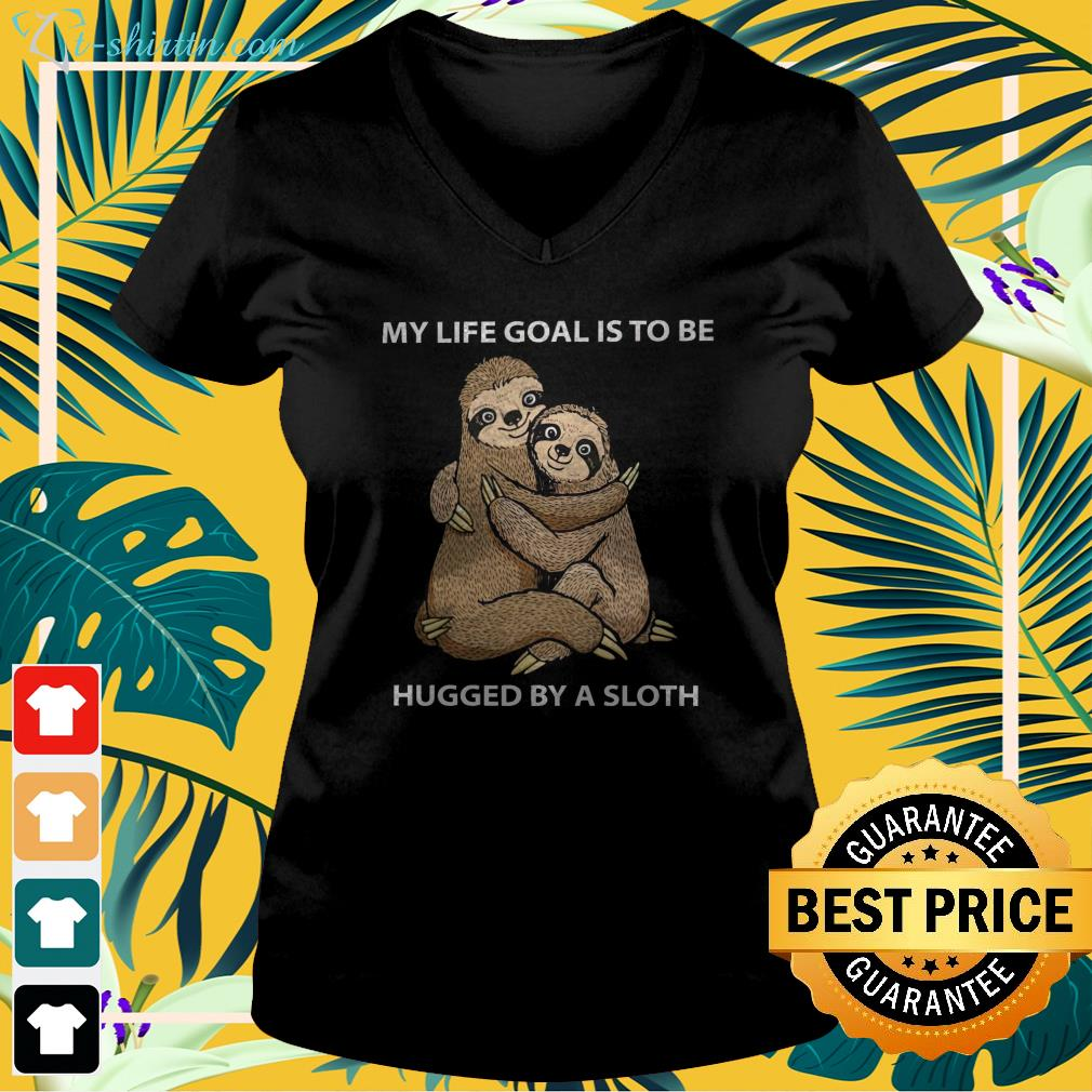 My life goal is to be hugged by a sloth  v-neck t-shirt