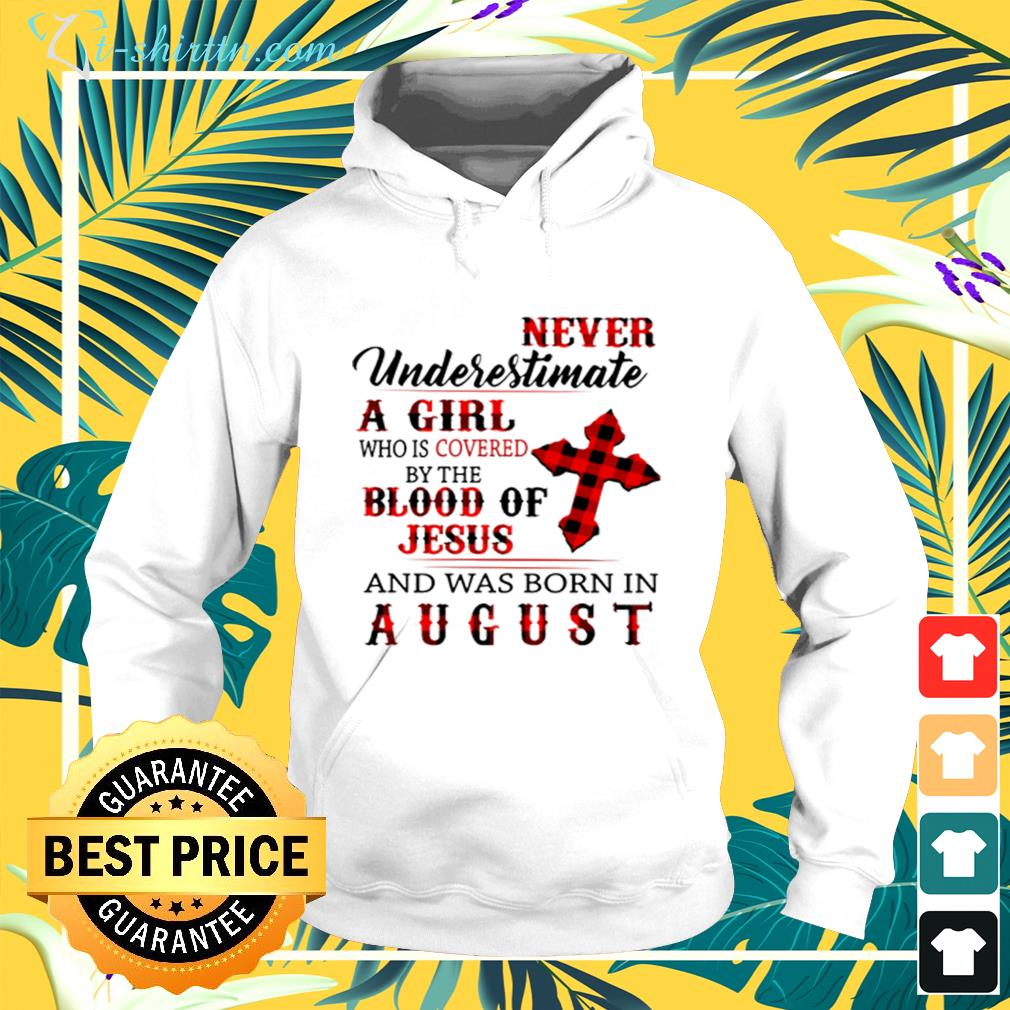 Never underestimate a girl covered by the blood of Jesus and was born in August hoodie