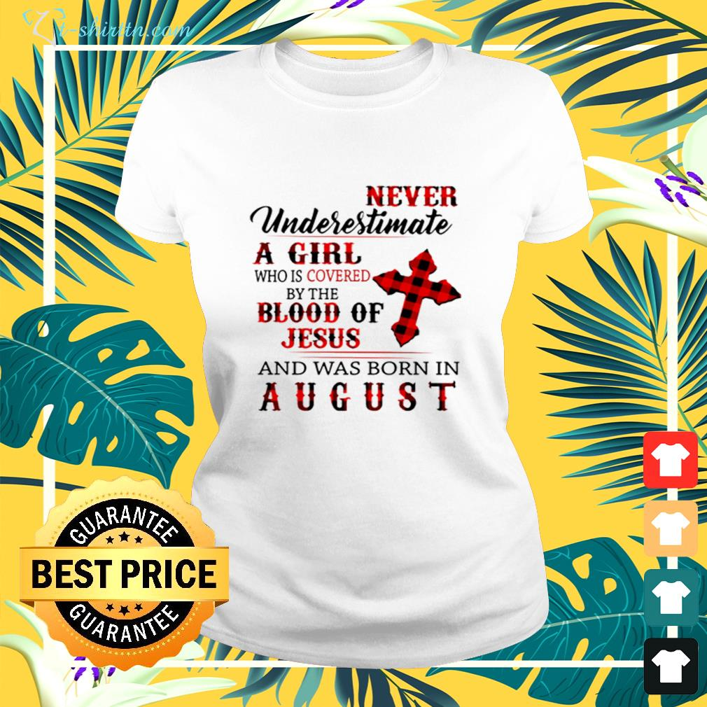 Never underestimate a girl covered by the blood of Jesus and was born in August ladies-tee