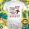 Never underestimate a girl covered by the blood of Jesus and was born in August t-shirt