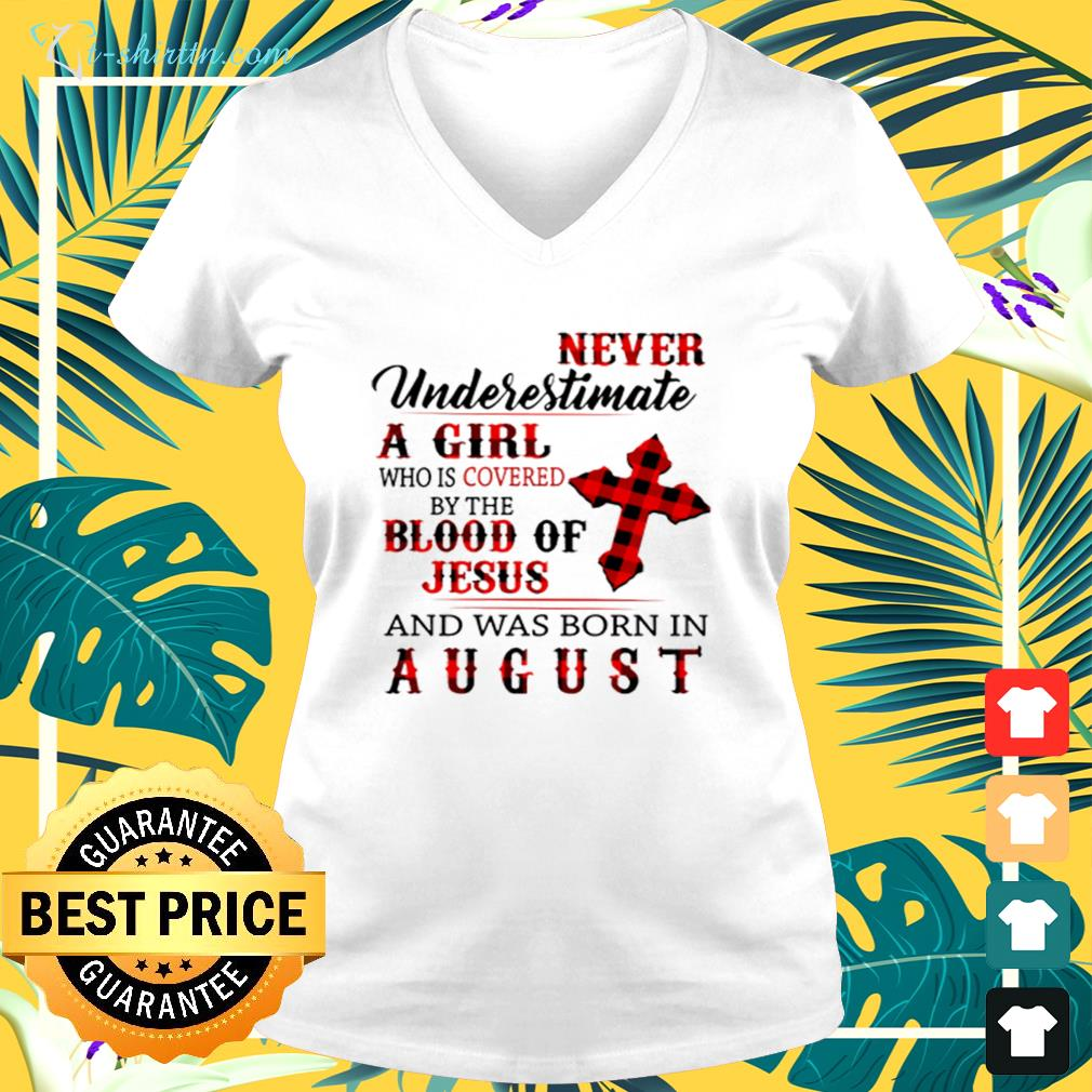 Never underestimate a girl covered by the blood of Jesus and was born in August  v-neck t-shirt