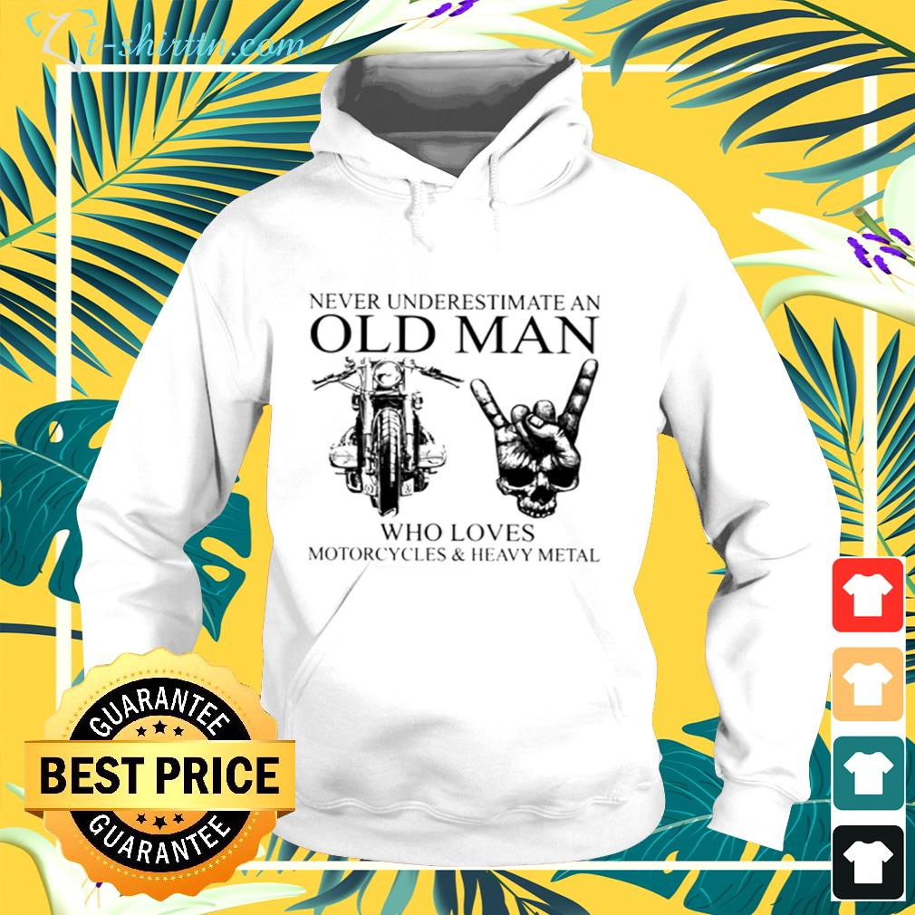 Never underestimate an old man who loves motorcycles and heavy metal hoodie