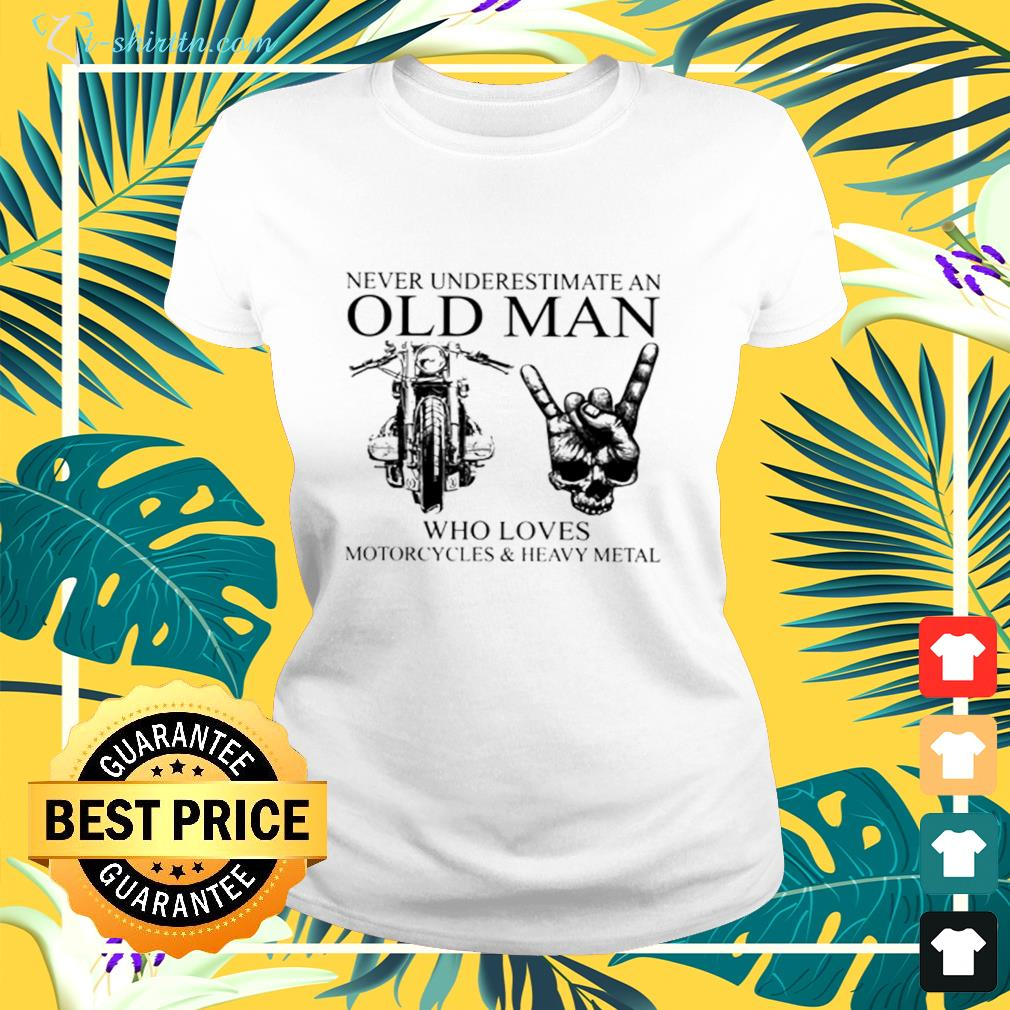 Never underestimate an old man who loves motorcycles and heavy metal ladies-tee