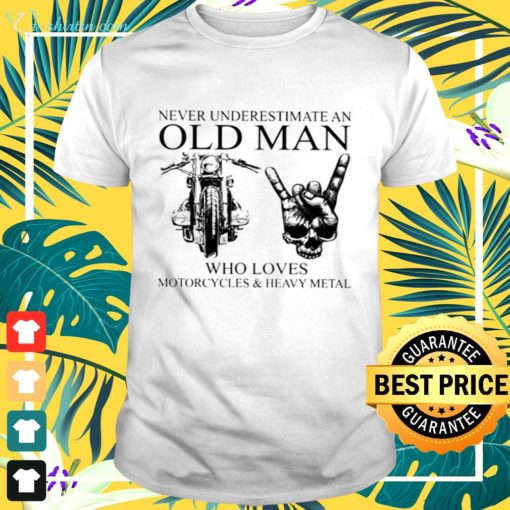 Never underestimate an old man who loves motorcycles and heavy metal t-shirt