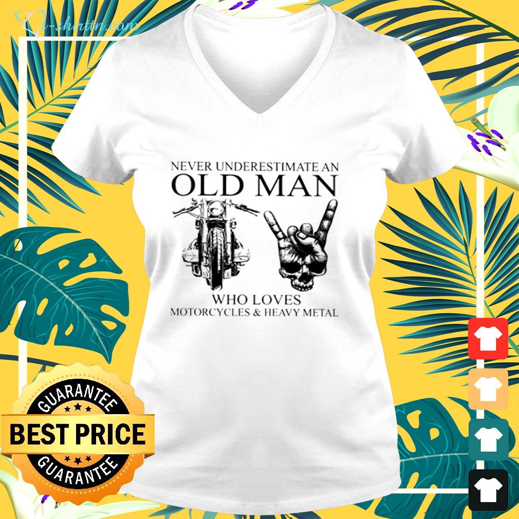 Never underestimate an old man who loves motorcycles and heavy metal  v-neck t-shirt