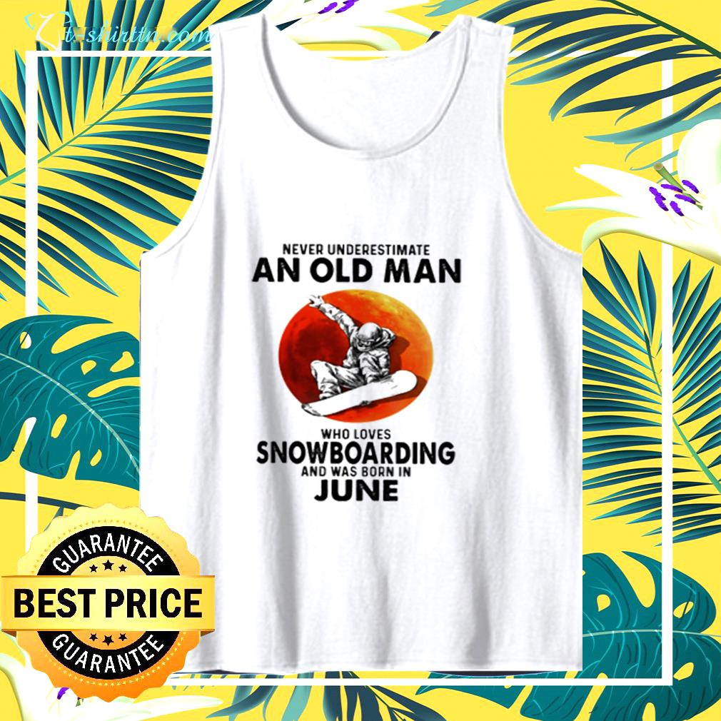 Never underestimate an old man who  loves snowboarding and was born in June tank top