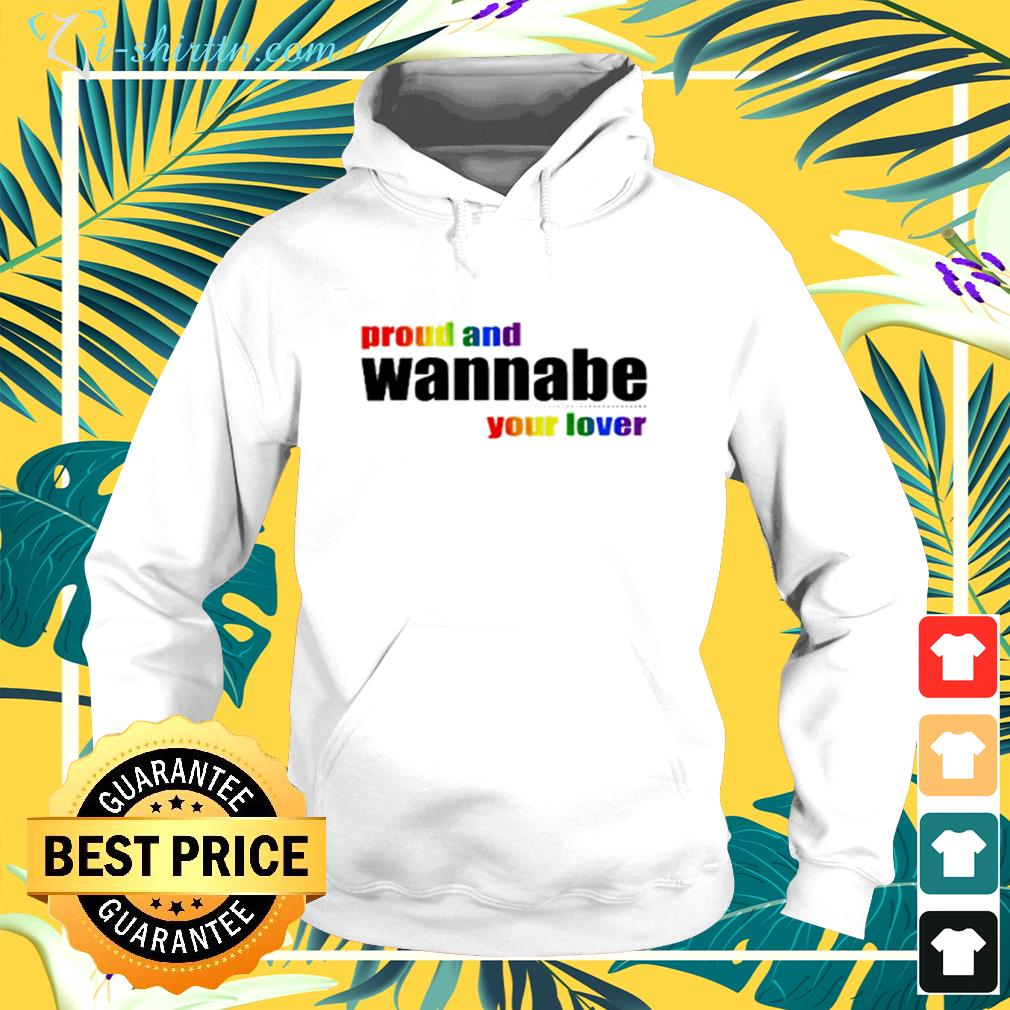 Proud and wanna be your lover hoodie