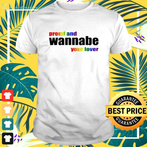 Proud and wanna be your lover t-shirt