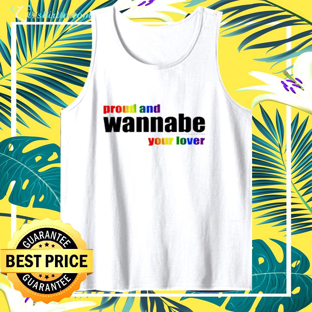 Proud and wanna be your lover  tank top