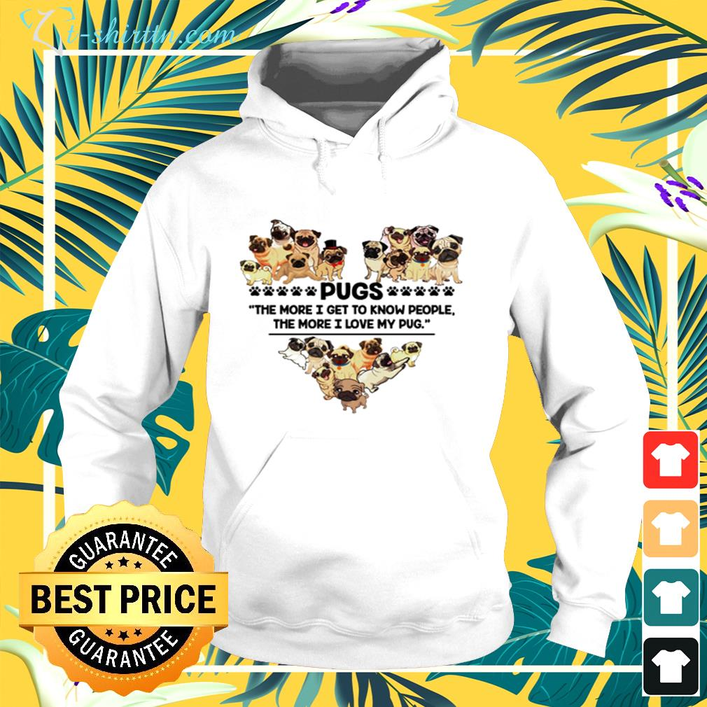 Pugs the more I get to know people the more I love my pug hoodie