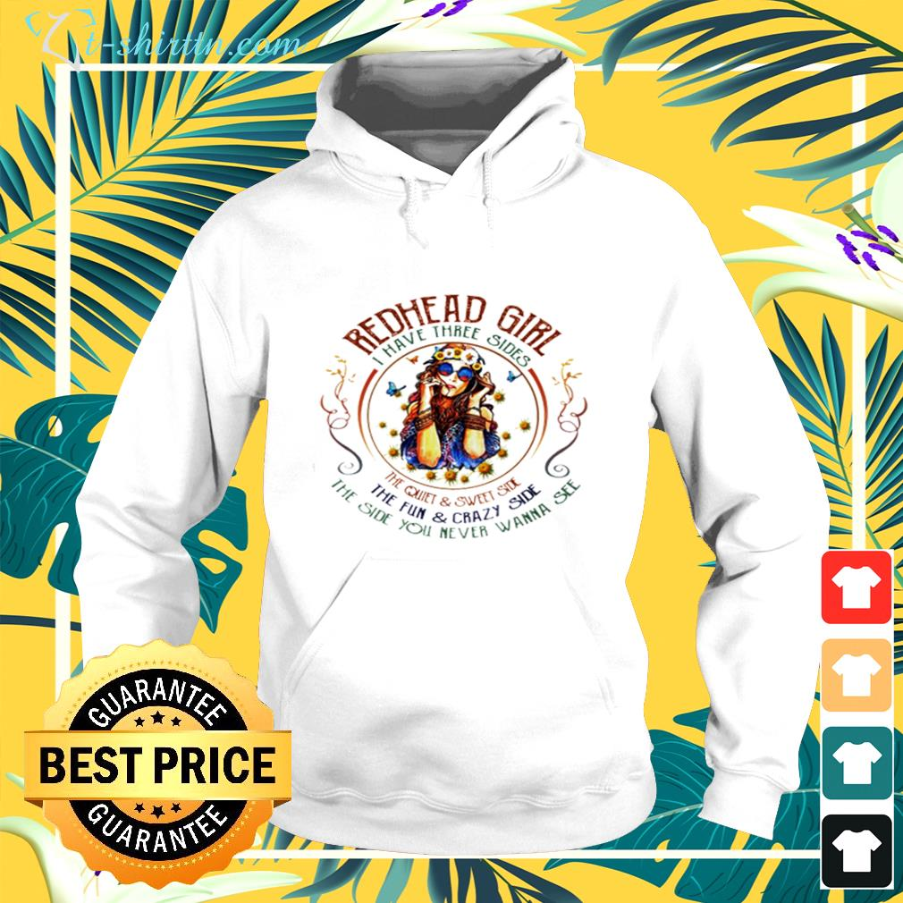Redhead girl I have three sides the quiet and sweet side the fun and crazy side hoodie