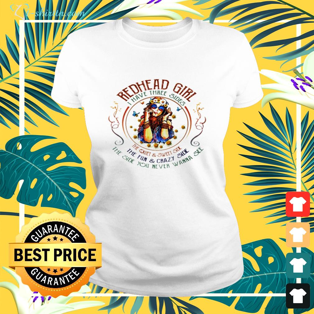 Redhead girl I have three sides the quiet and sweet side the fun and crazy side  ladies-tee