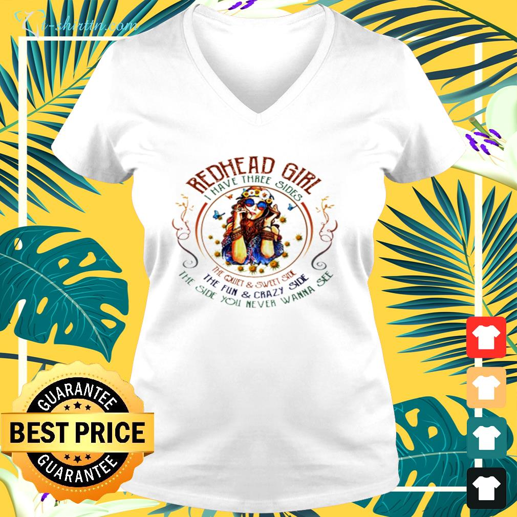 Redhead girl I have three sides the quiet and sweet side the fun and crazy side  v-neck t-shirt