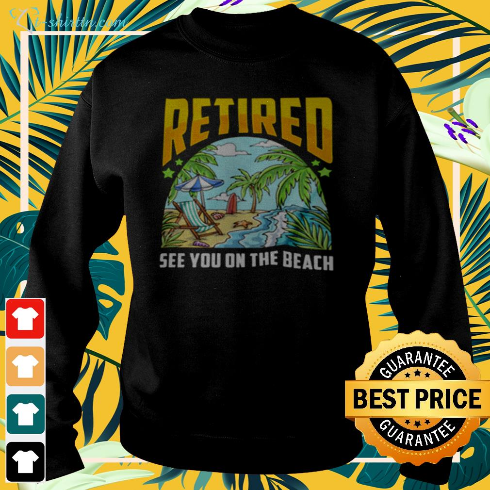 Retired see you on the beach sweater