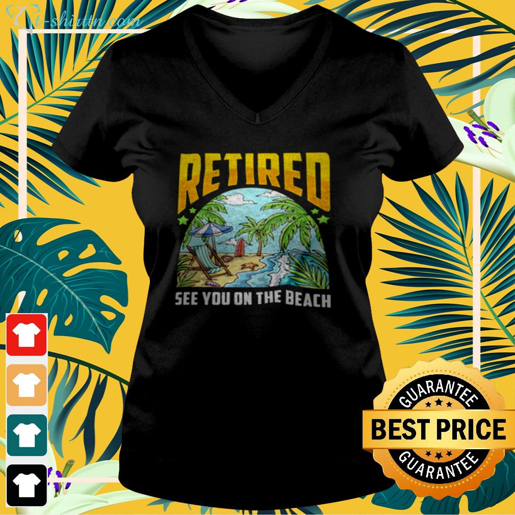 Retired see you on the beach v-neck t-shirt