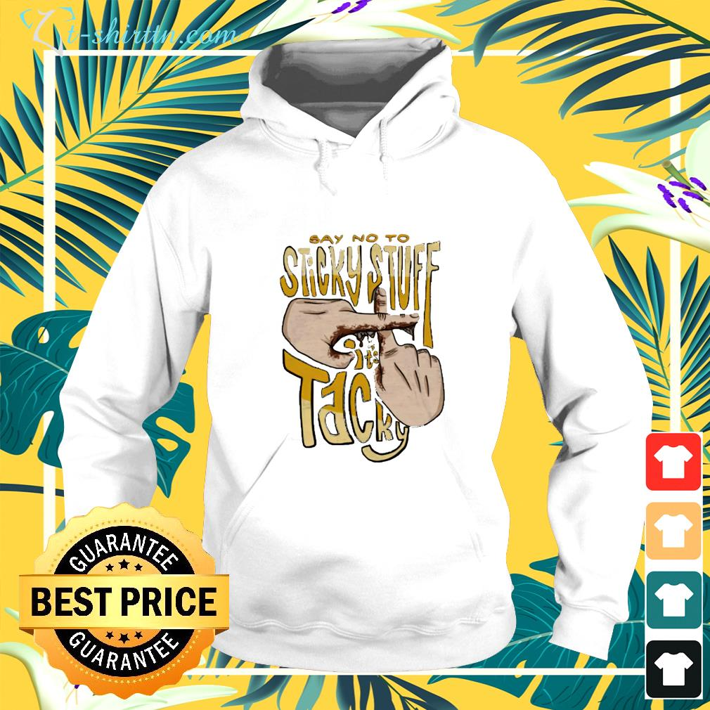 Say no to sticky stuff it's tacky  hoodie