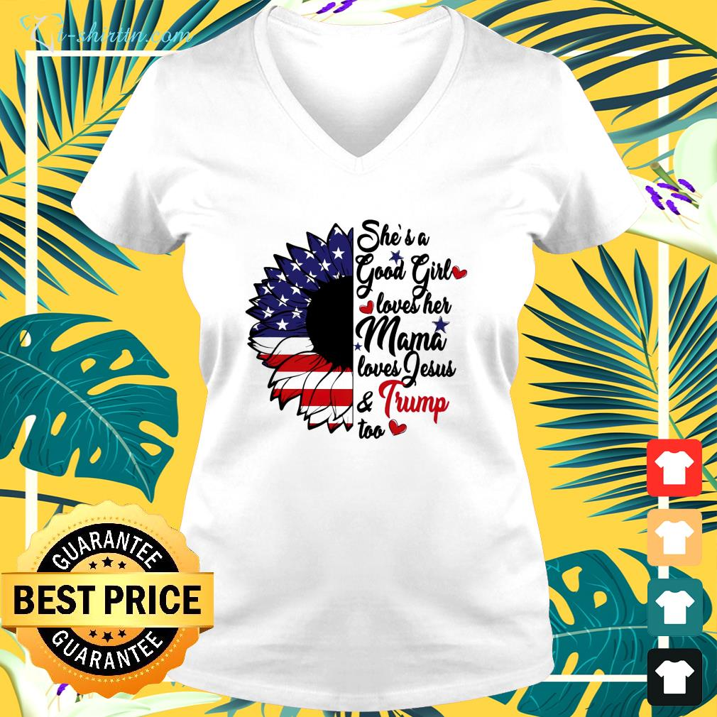 She's a good girl loves her mama loves Jesus and Trump too v-neck t-shirt