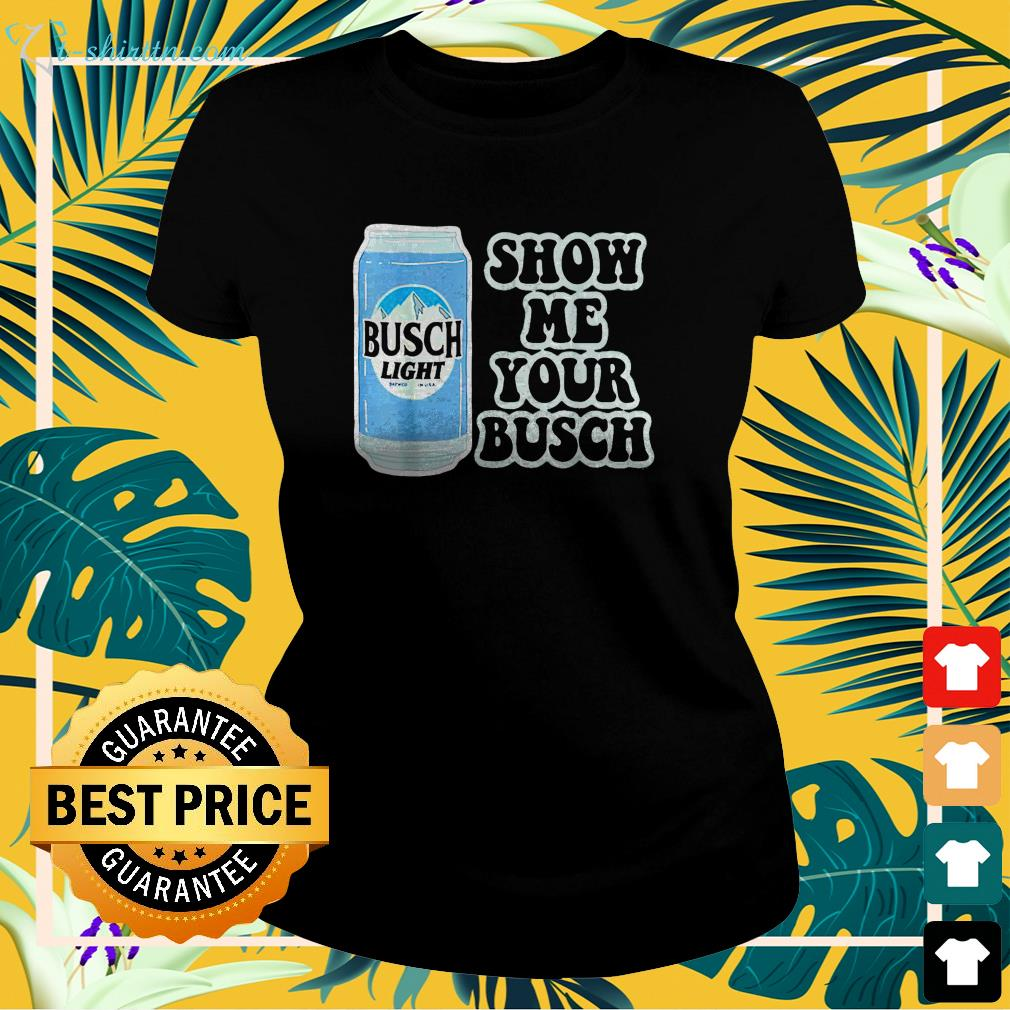 Show me your Busch ladies-tee