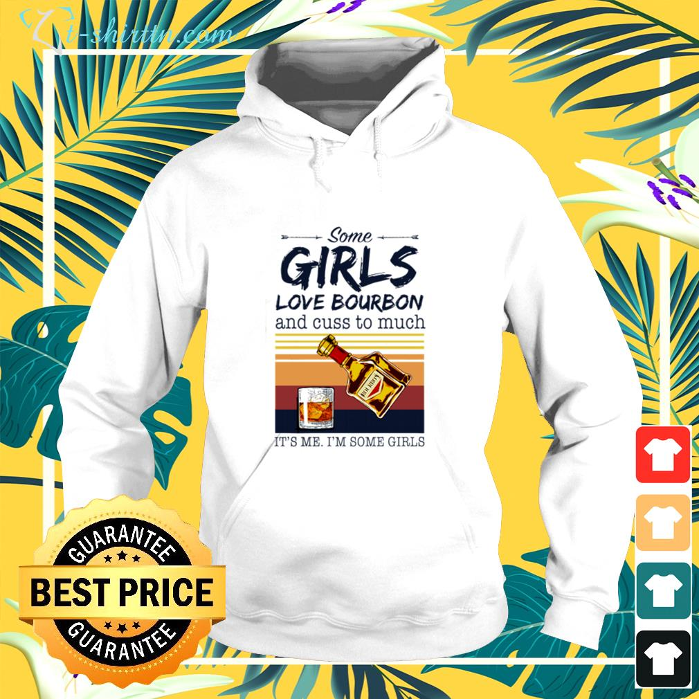 Some girls love bourbon and cuss too much it's me i'm some girls vintage hoodie