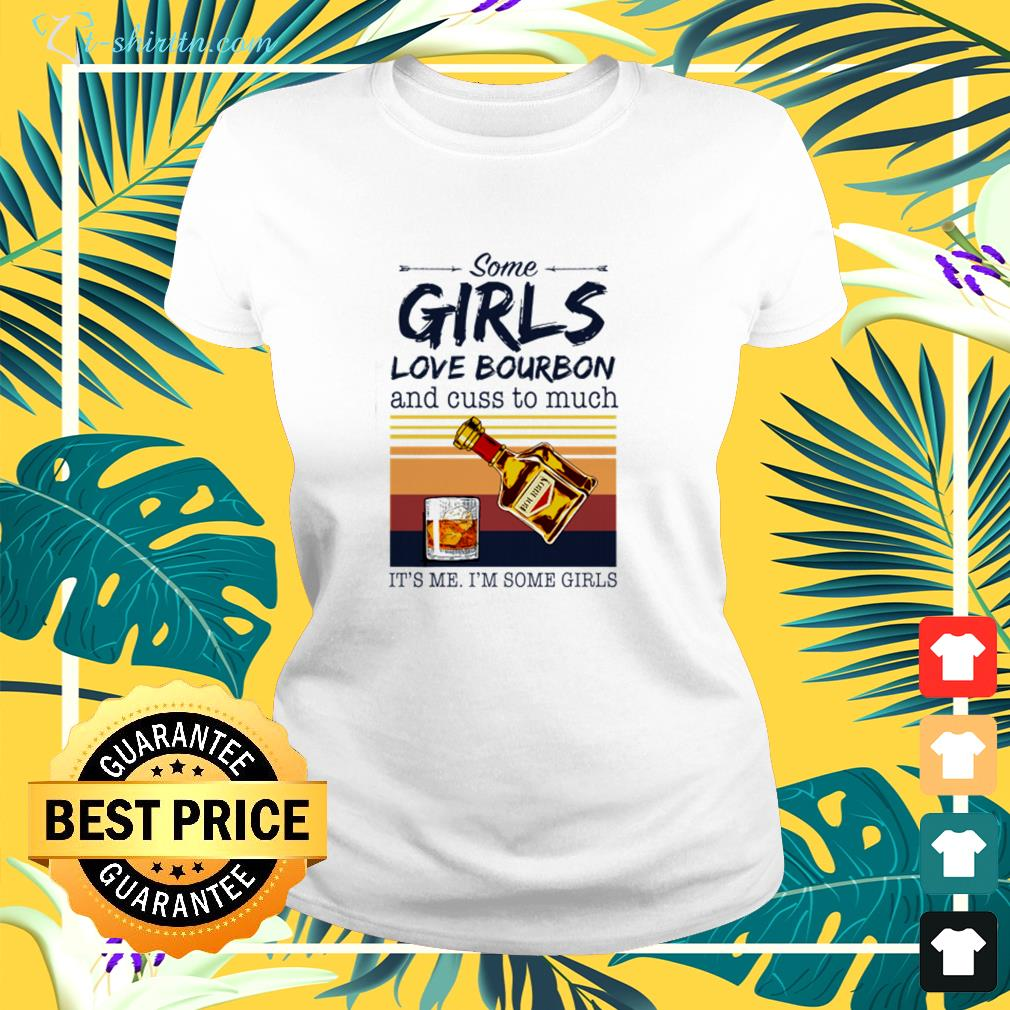 Some girls love bourbon and cuss too much it's me i'm some girls vintage ladies-tee