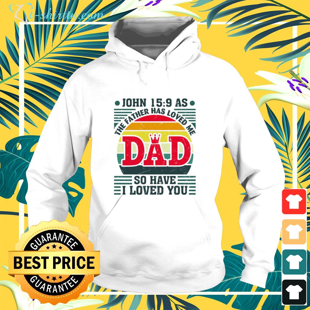 The father has loved me Dad so have I love you hoodie