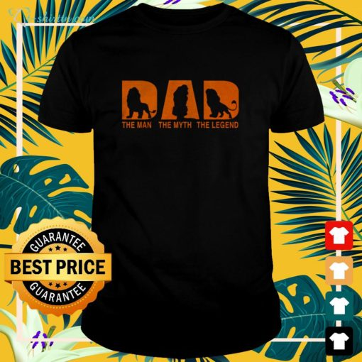 The Lion King Dad the man the myth and the legend t-shirt