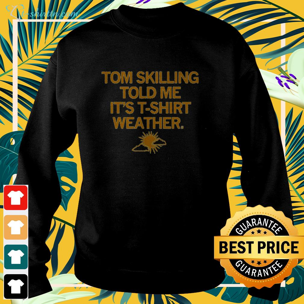 Tom Skilling told me it's t-shirt weather  sweater