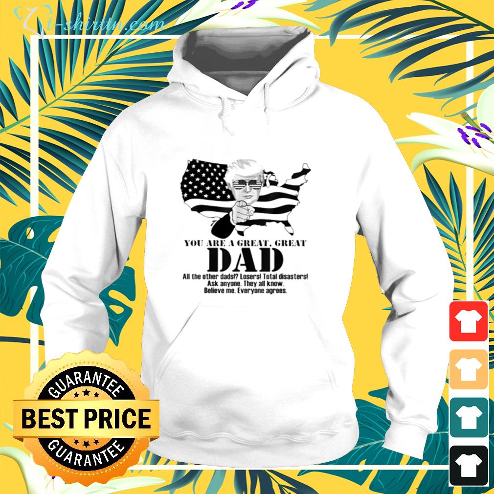 Trump you are a great great dad all the other dads losers total disasters ask anyone they all know hoodie