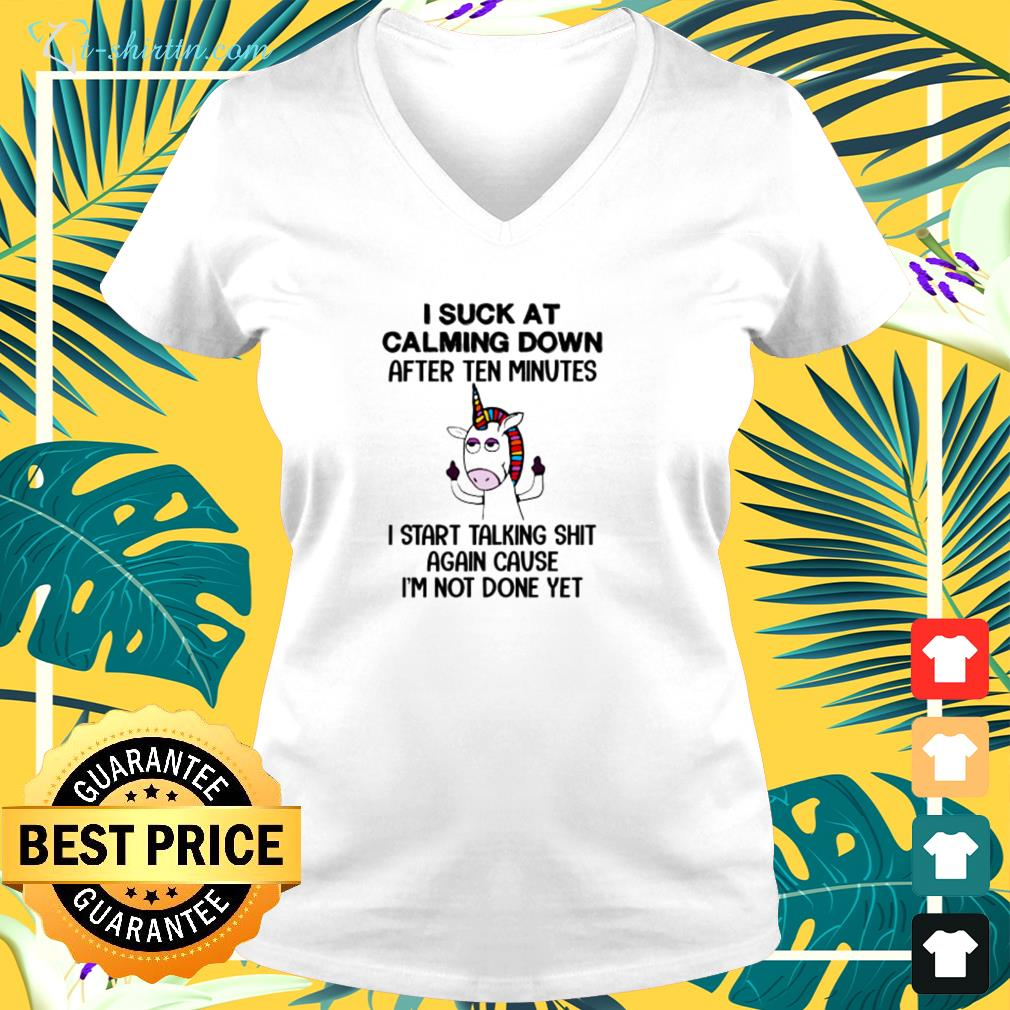 Unicorn i suck at calming down after ten minutes i start talking shit again cause i'm not done yet v-neck t-shirt