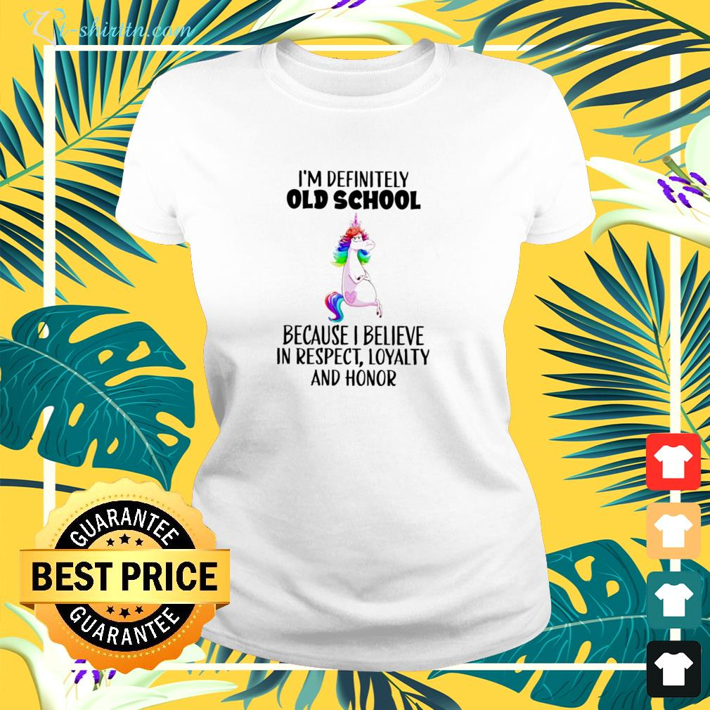 Unicorns i'm definitely old school because i believe in respect loyalty and honor ladies-tee