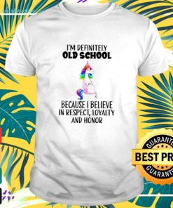 Unicorns i'm definitely old school because i believe in respect loyalty and honor t-shirt